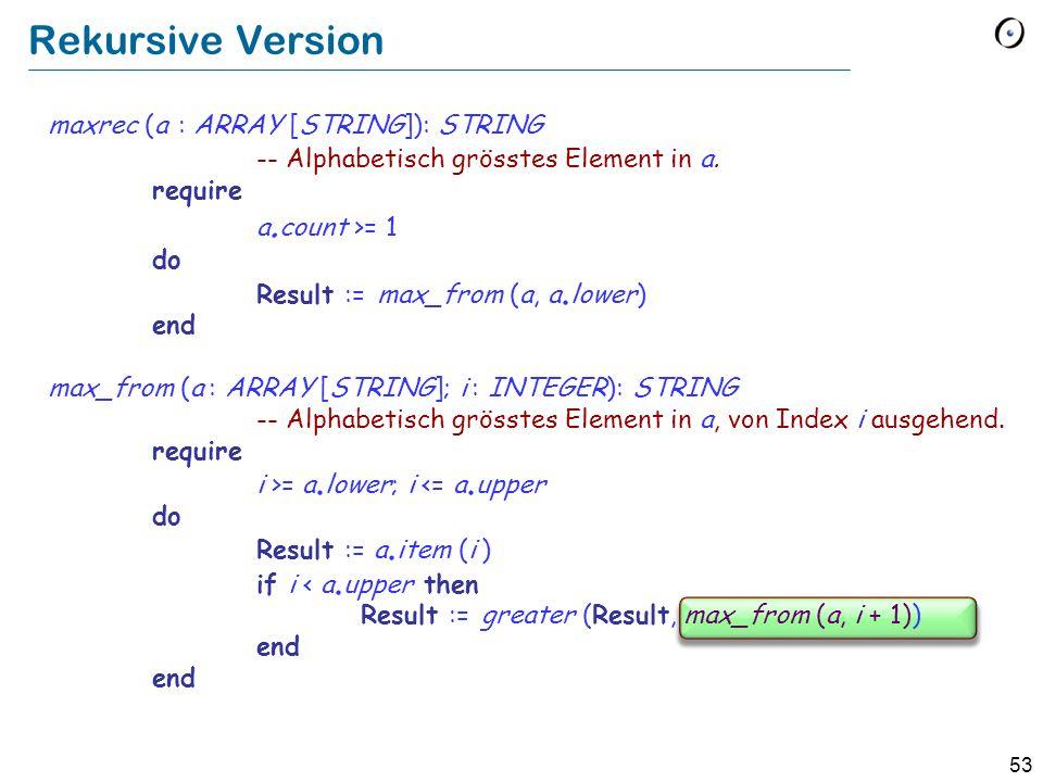 Rekursive Version maxrec (a : ARRAY [STRING]): STRING